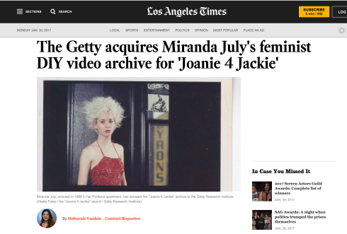 "LOS ANGELES TIMES, ""The Getty acquires Miranda July's feminist DIY video archive for 'Joanie 4 Jackie',"" Deborah Vankin, Jan. 30, 2017"
