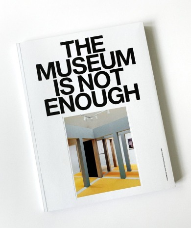 The Museum Is Not Enough (CCA/Sternberg Press, 2019). Cover.