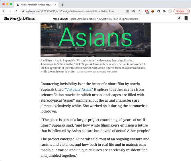 "Feature in the New York Times highlighting ""Virtually Asian"": ""Pushing Against Hate: Asian-American artists are spurred to activism,"" Aruna D'Souza, New York Times, April 18, 2021"